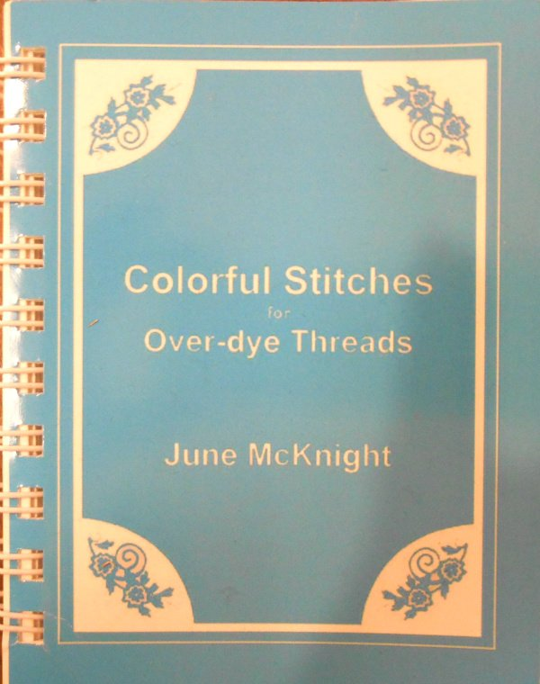 Colorful Stitches for Overdyed Threads by June McKnight