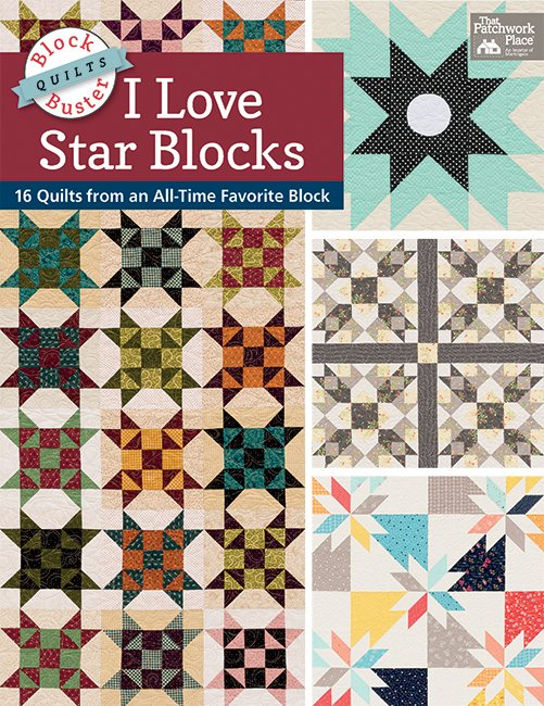 Block-Buster Quilts - I Love Star Blocks - 16 Quilts from an All-Time Favorite Block By Karen M. Burns
