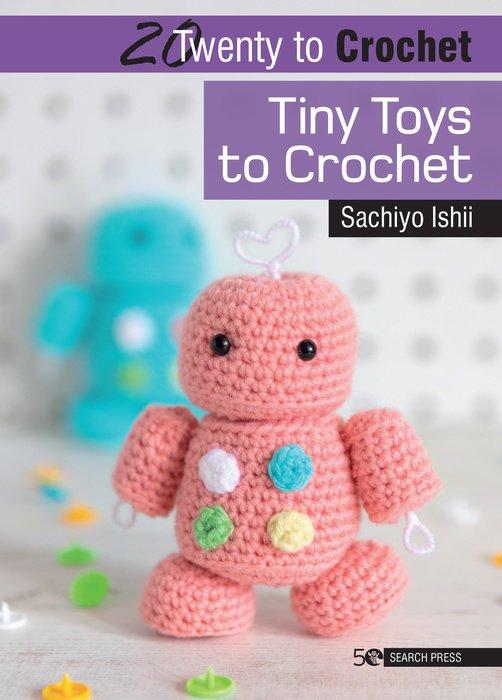 20 to Crochet: Tiny Toys