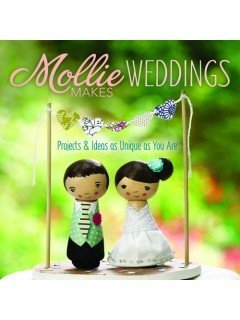 Mollie Makes Weddings: Projects & Ideas as Unique as You Are