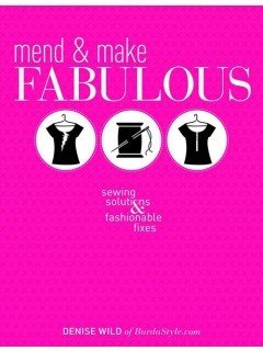 Mend & Make FABULOUS: Sewing Solutions & Fashionable Fixes by Denise Wild