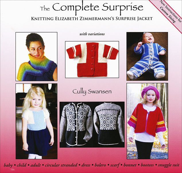 The Complete Surprise Book: Knitting EZ's Surprise Jacket by Cully Swansen