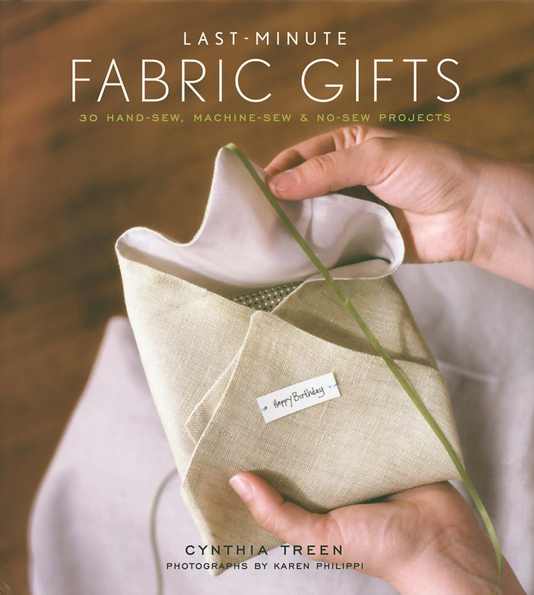 Last Minute Fabric Gifts: 30 Hand-sew Machine-sew and No-sew Projects