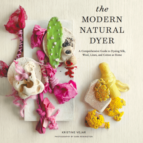 The Modern Natural Dyer: A Comprehensive Guide to Dyeing Silk Wool Linen and Cotton at Home