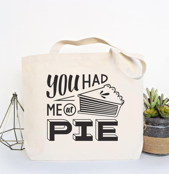Canvas Tote - You Had Me at Pie