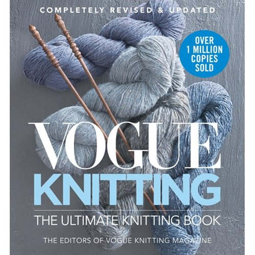 Vogue Knitting: The Ultimate Knitting Book, Completely Revised & Updated