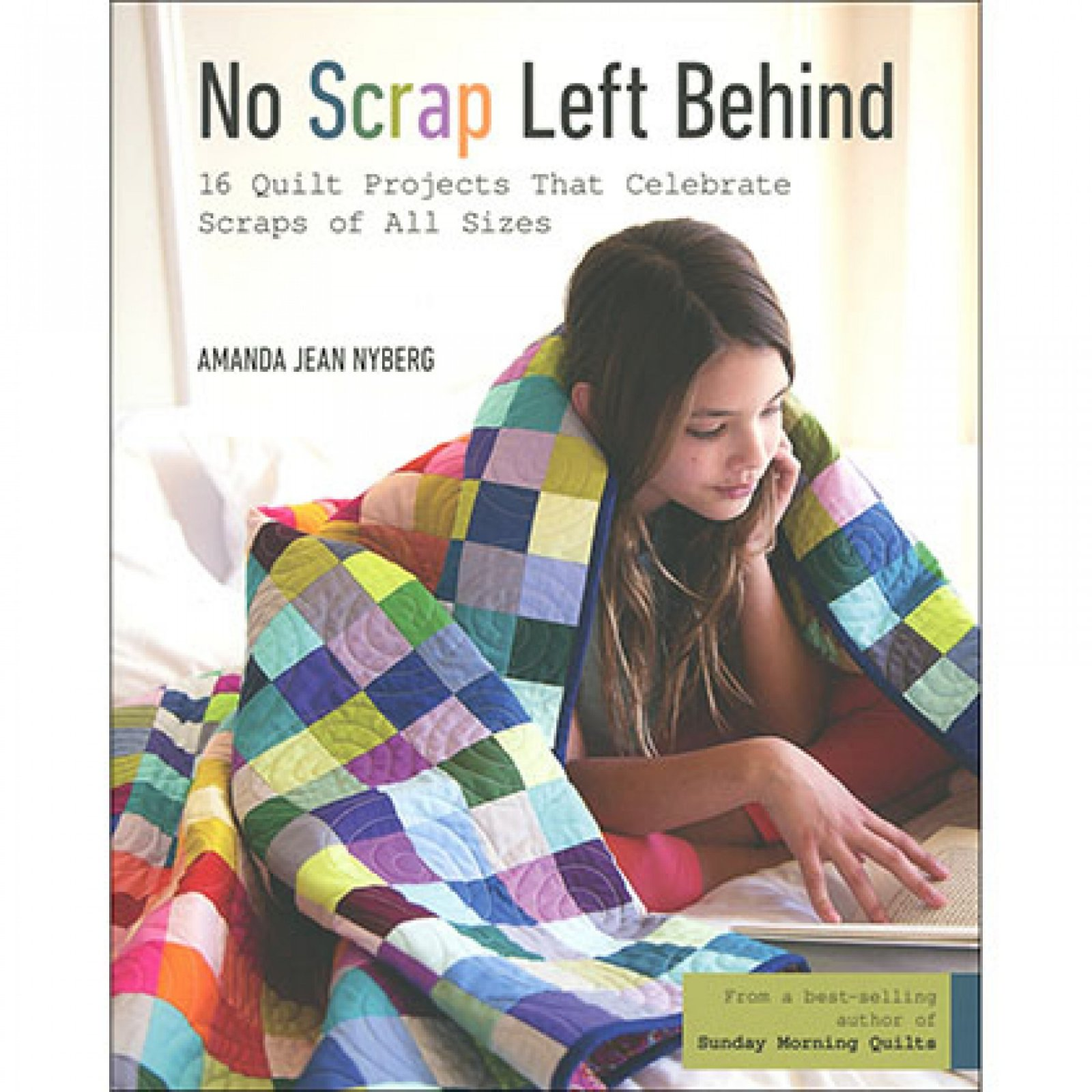 No Scrap Left Behind Quilt Book