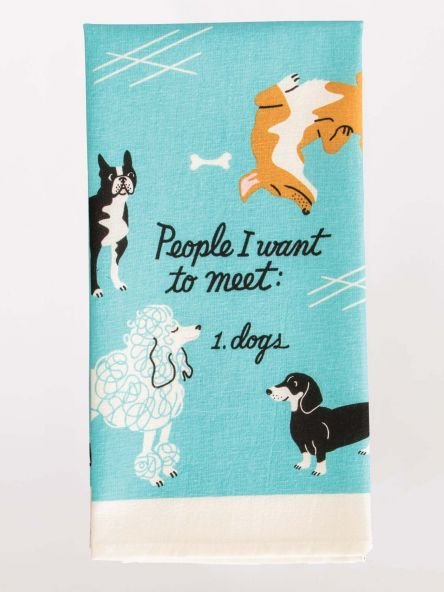 Dish Towel:  People I want to Meet. Dogs