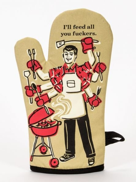 Oven Mitt: I'll feed all you *&$%