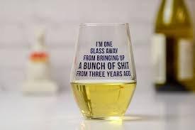 Wine Glass- One Glass Away