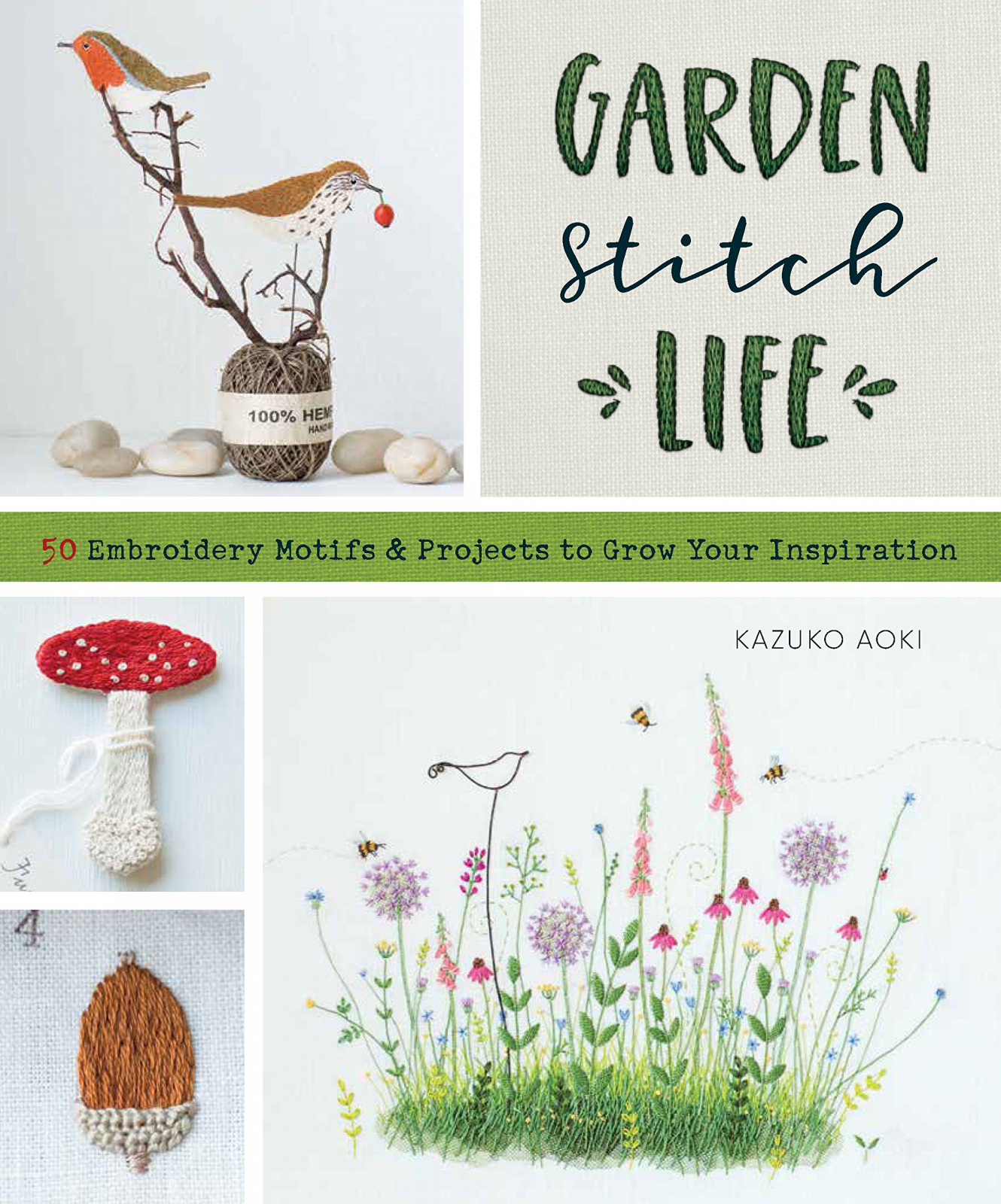 Garden Stitch Life 50 Embroidered Motifs and Projects to Grow Your Inspiration