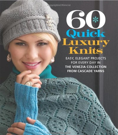 60 Quick Luxury Knits by Cascade Yarns