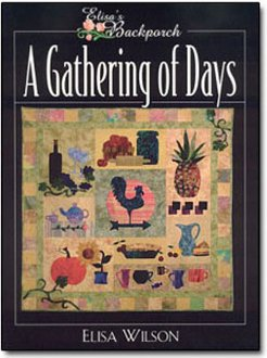 A Gathering of Days Quilt Book by Elisa's Backporch Designs