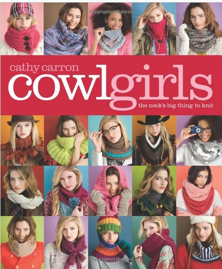 Cowlgirls, The Neck's Big Thing to Knit by Cathy Carron