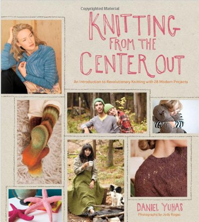 Knitting From The Center Out Knitting Pattern Book by Daniel Yuhas