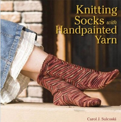 Knitting Socks With Hanpainted Yarn Book by Carol J Sulcoski