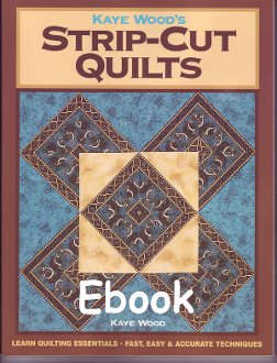 Strip Cut Quilts EBook by Kaye Wood
