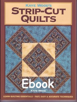 Strip Cut Quilts E-Book by Kaye Wood