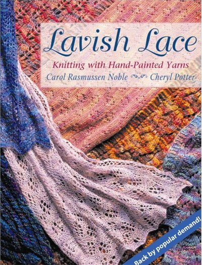 Lavish Lace Knitting With Hand-Painted Yarns by Carol Rasmussen Noble