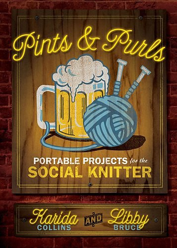 Pints & Purls - Portable Projects for the Social Knitter Book by Karida Collins and Libby Bruce