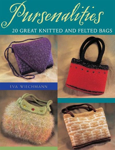 Pursenalities 20 Great Knitted and Felted Bag Pattern Book by Eva Wiechmann