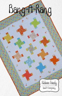 Bang A Rang Quilt Pattern by Ribbon Candy Quilt Company