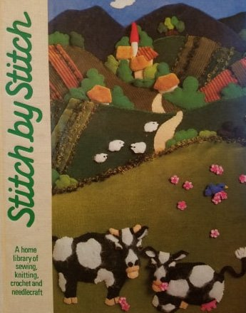 Stitch by Stitch A Home Library of Sewing, Knitting, Crochet and Needlecraft