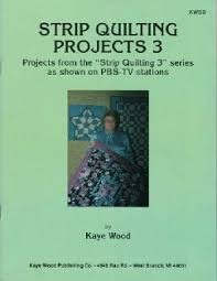 Strip Quilting Projects Book 3 by Kaye Wood