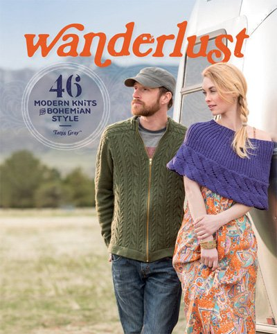 Wanderlust - 46 Modern Knits for Bohemian Style by Tanis Gray
