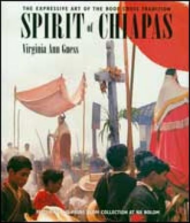Spirit of Chiapas: The Expressive Art of the Roof Cross Tradition Fabulous Book by  Virginia Ann Guess. Robert Guess photos