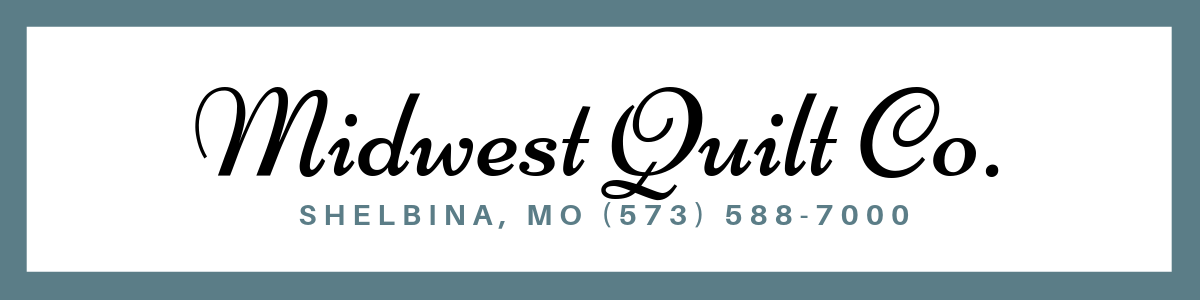 Midwest Quilt Company Shelbina, MO (573) 588-7000