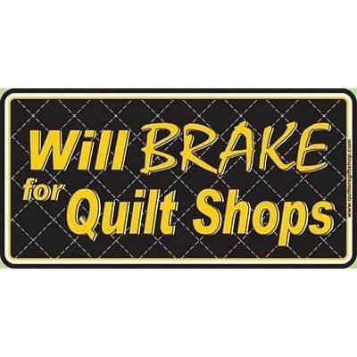 Will Brake for Quilt Shops License Plate Plastic