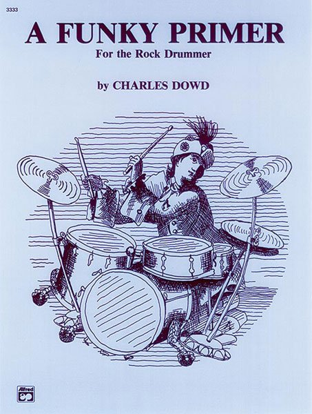 A Funky Primer for the Rock Drummer By Charles Dowd