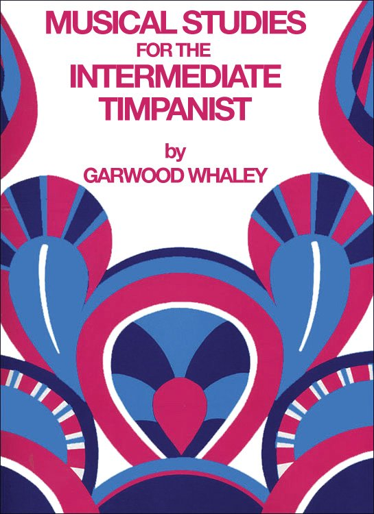 Musical Studies for the Intermediate Timpanist by Garwood Whaley