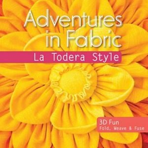 Adventures In Fabric by Julie M. Creus