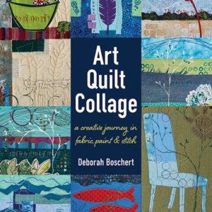 Art Quilt Collage by Deborah Boschert