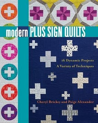 Modern Plus Sign Quilts: 16 Dynamic Projects