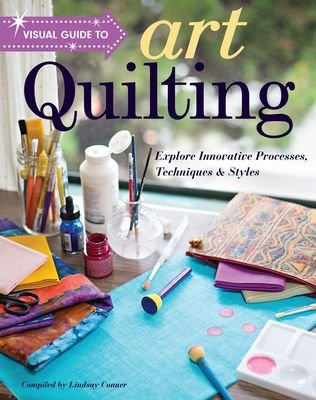 Visual Guide To Art Quilting Book-  Compiled by Lindsay Conner