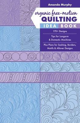 Amanda Murphy - Organinc Free-Motion Quilting Idea Book