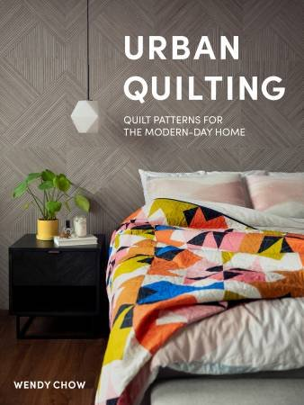 Wendy Chow - Urban Quilting - Quilt Patterns for Modern Day Quilting