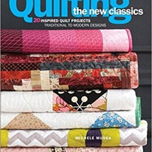 Quilting the New Classics - Michele Muska