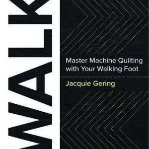 Walk: Master Machine Quilting with Your Walking Foot - Jacquie Gering