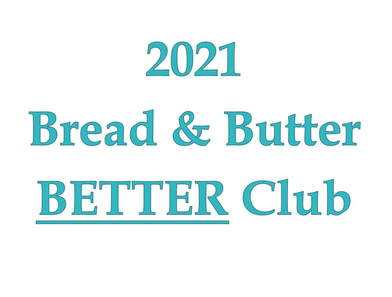 2021 Bread & Butter BETTER Club