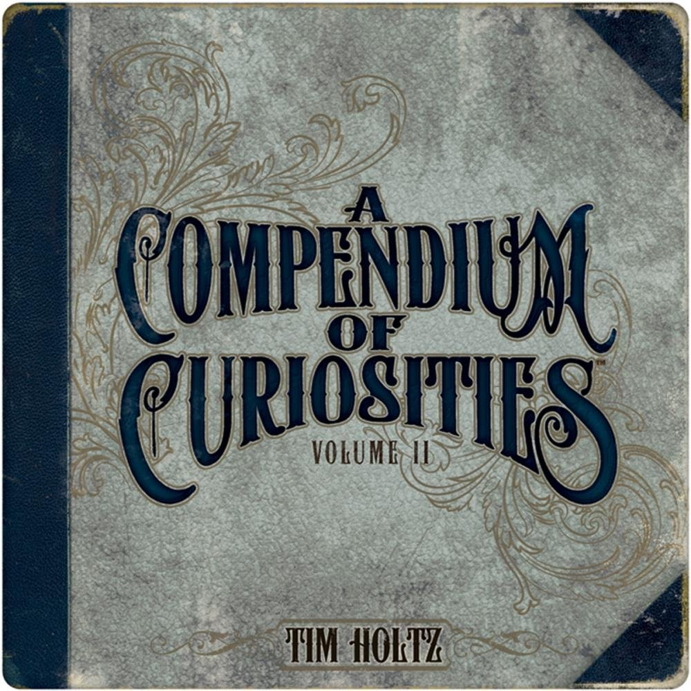 TIM HOLTZ - Compendium of Curiosities II