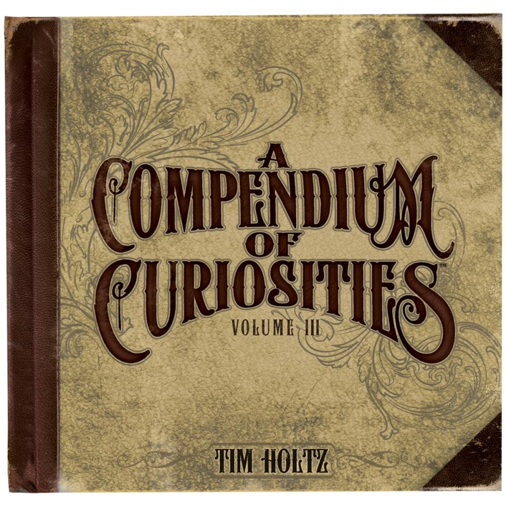 TIM HOLTZ - Compendium of Curiosities III