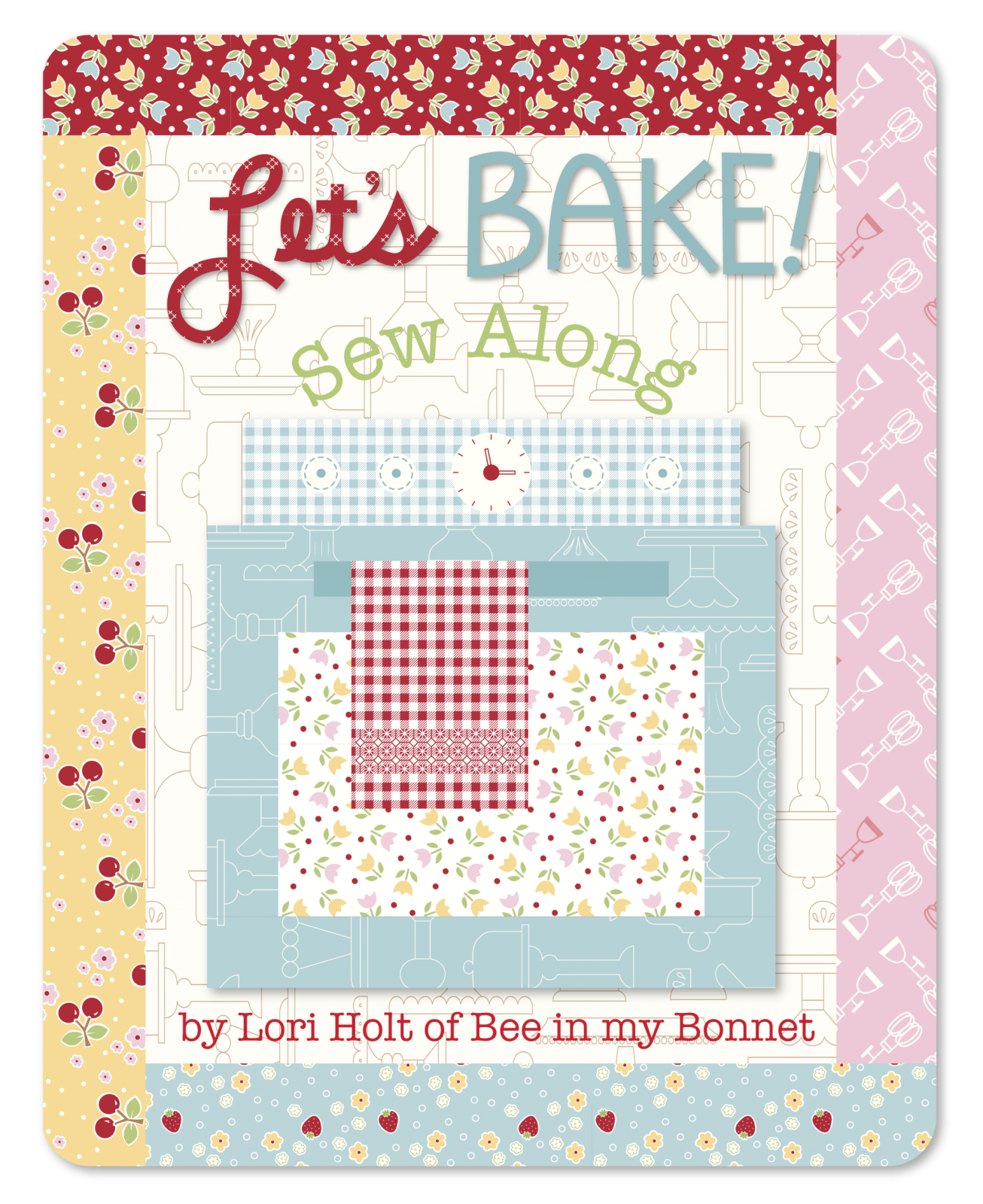 Item#11000.A - Let's Bake Sew-Along Quilt  Kit (fabric only) - Riley Blake - Lori Holt