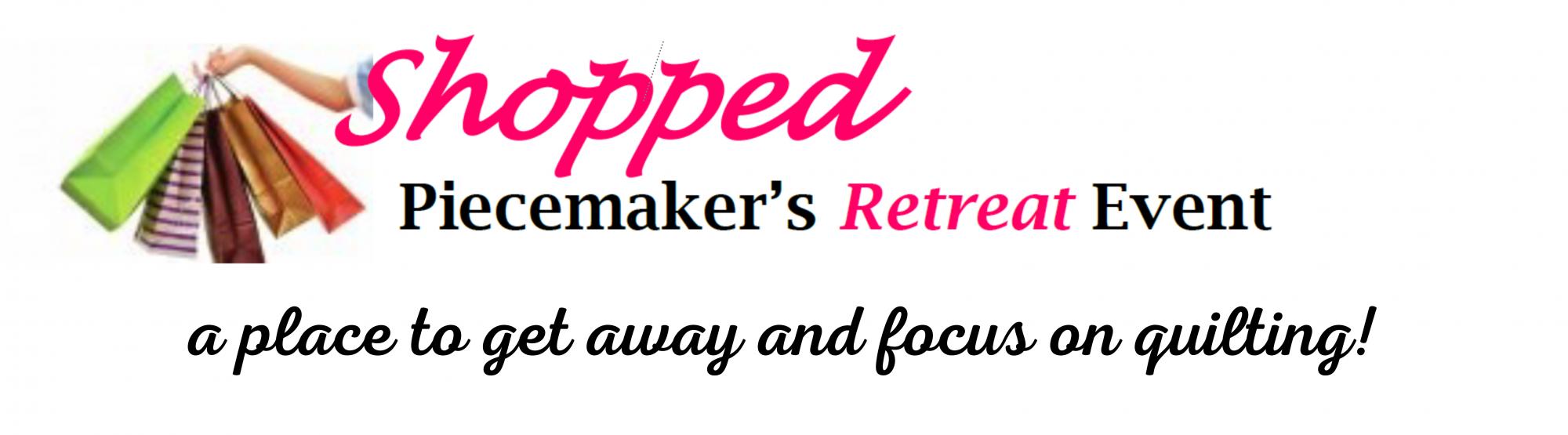 Shopped Piecemaker's Retreat