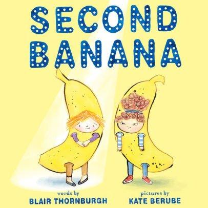 Second Banana by Blair Thornburgh and Kate Berube