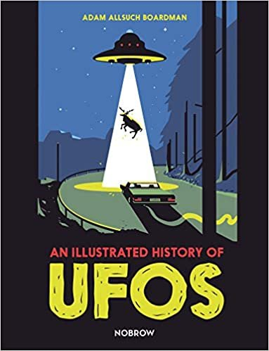 An Illustrated History Of UFOs by Adam Allsuch Boardman