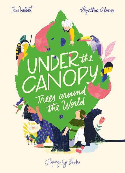 Under the Canopy: Trees around the World - Iris Volant + Cynthia Alonso
